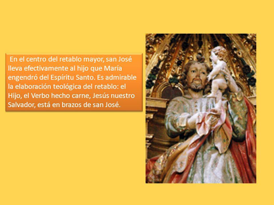 En el centro del retablo mayor, san José lleva efectivamente al hijo que María engendró del Espíritu Santo.