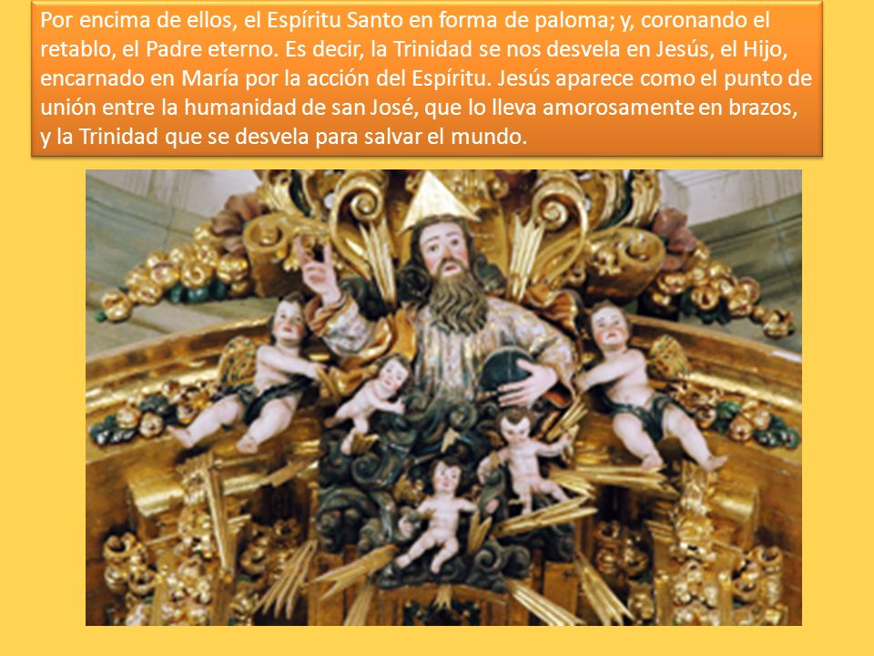 Por encima de ellos, el Espíritu Santo en forma de paloma; y, coronando el retablo, el Padre eterno.