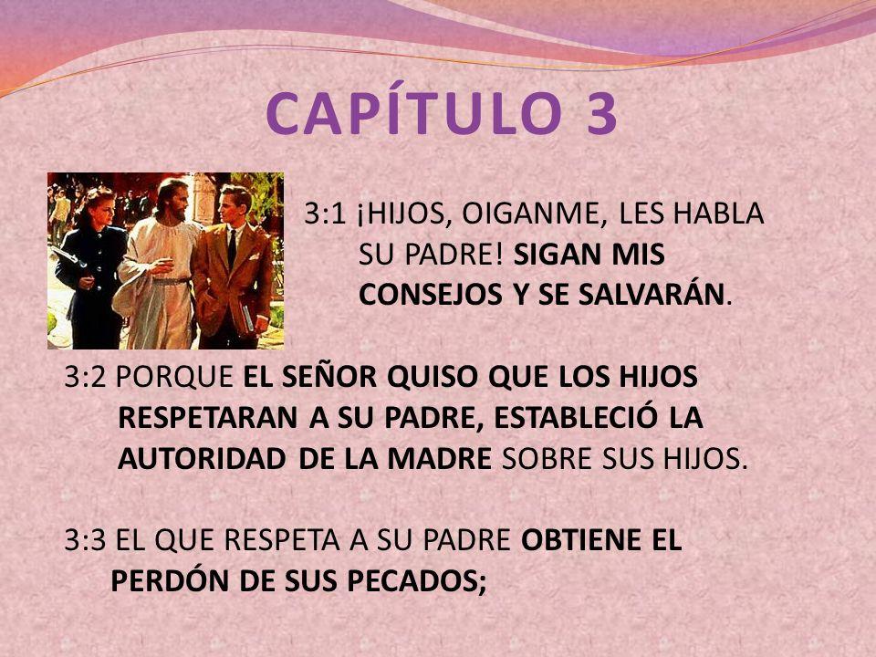 CAPÍTULO 3 3:1 ¡HIJOS, OIGANME, LES HABLA SU PADRE! SIGAN MIS