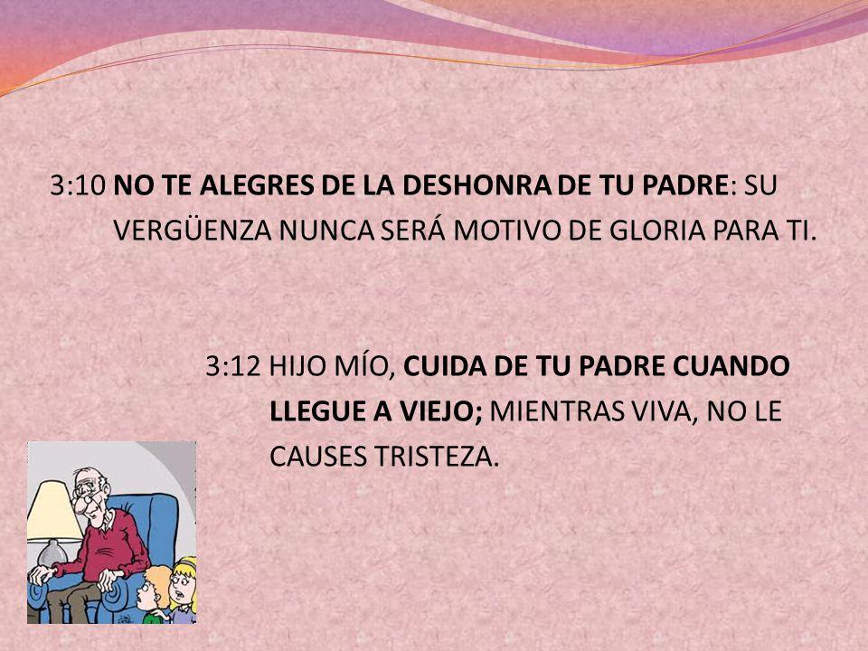 3:10 NO TE ALEGRES DE LA DESHONRA DE TU PADRE: SU VERGÜENZA NUNCA SERÁ MOTIVO DE GLORIA PARA TI.