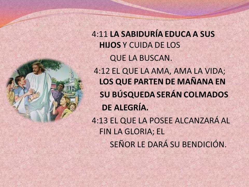 4:11 LA SABIDURÍA EDUCA A SUS HIJOS Y CUIDA DE LOS QUE LA BUSCAN