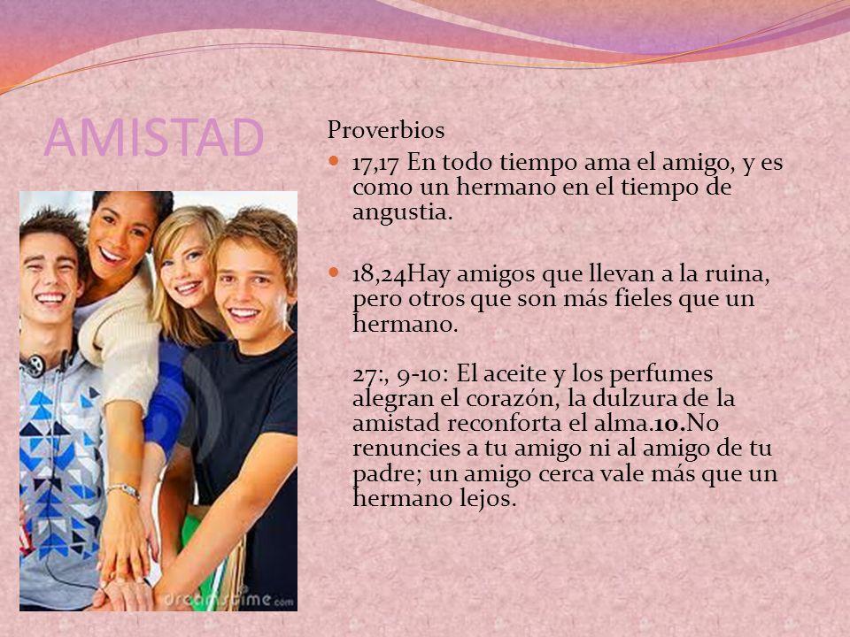 AMISTAD Proverbios. 17,17 En todo tiempo ama el amigo, y es como un hermano en el tiempo de angustia.
