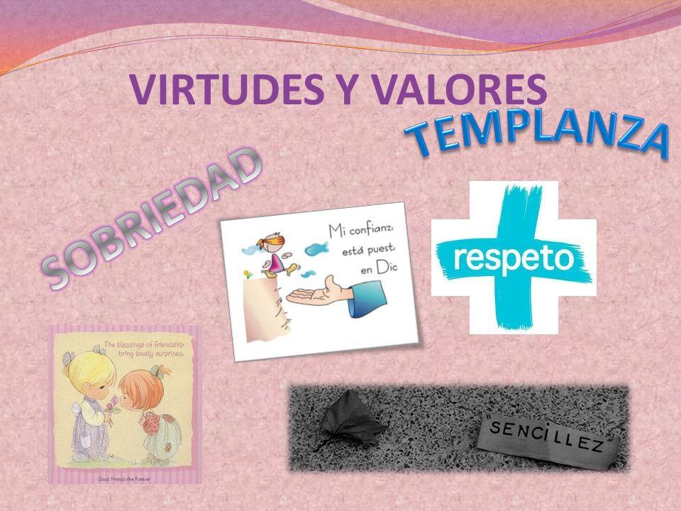 VIRTUDES Y VALORES TEMPLANZA SOBRIEDAD