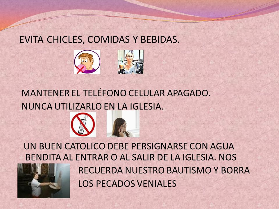 EVITA CHICLES, COMIDAS Y BEBIDAS.