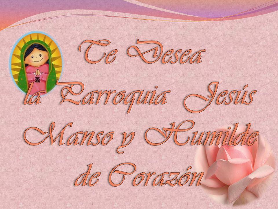 Te Desea la Parroquia Jesús Manso y Humilde de Corazón
