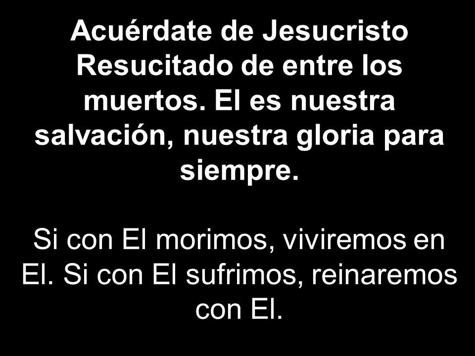 Acuérdate de Jesucristo Resucitado de entre los muertos