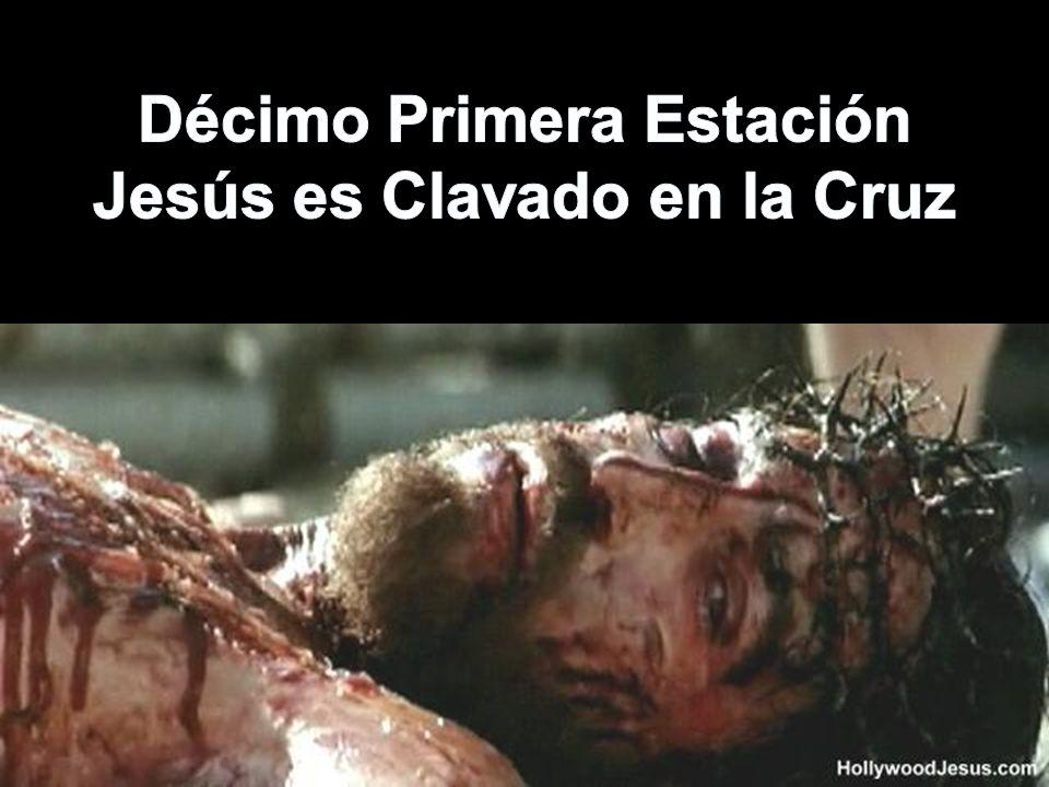 Décimo Primera Estación Jesús es Clavado en la Cruz
