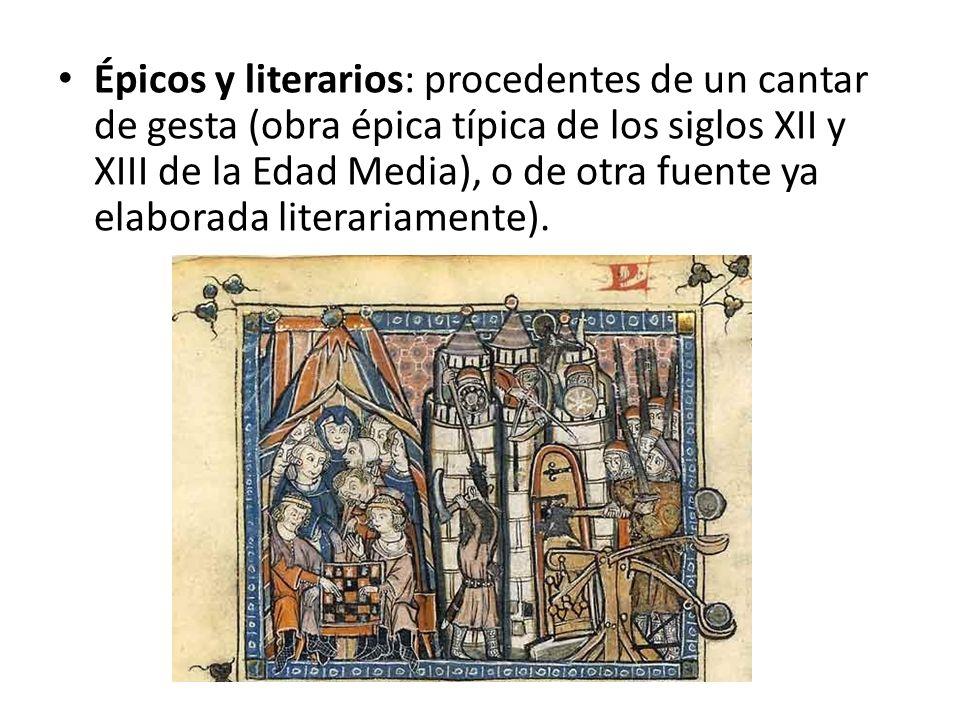 Épicos y literarios: procedentes de un cantar de gesta (obra épica típica de los siglos XII y XIII de la Edad Media), o de otra fuente ya elaborada literariamente).