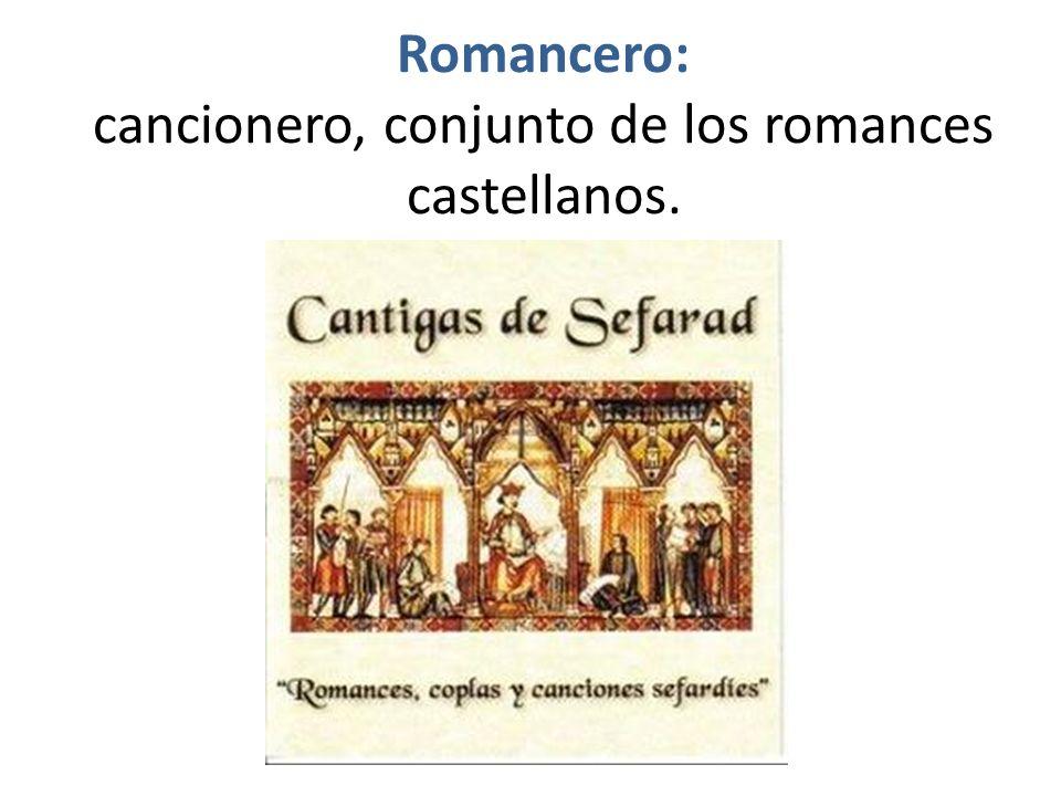 Romancero: cancionero, conjunto de los romances castellanos.