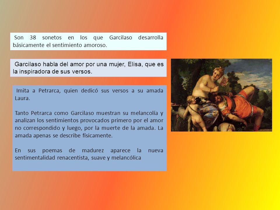 Son 38 sonetos en los que Garcilaso desarrolla básicamente el sentimiento amoroso.