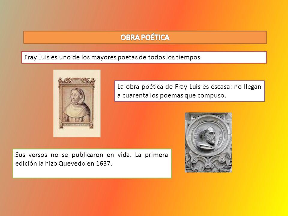 OBRA POÉTICA Fray Luis es uno de los mayores poetas de todos los tiempos.