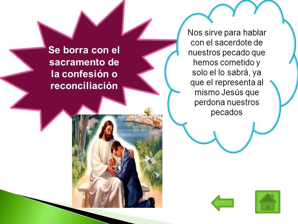 Se borra con el sacramento de la confesión o reconciliación