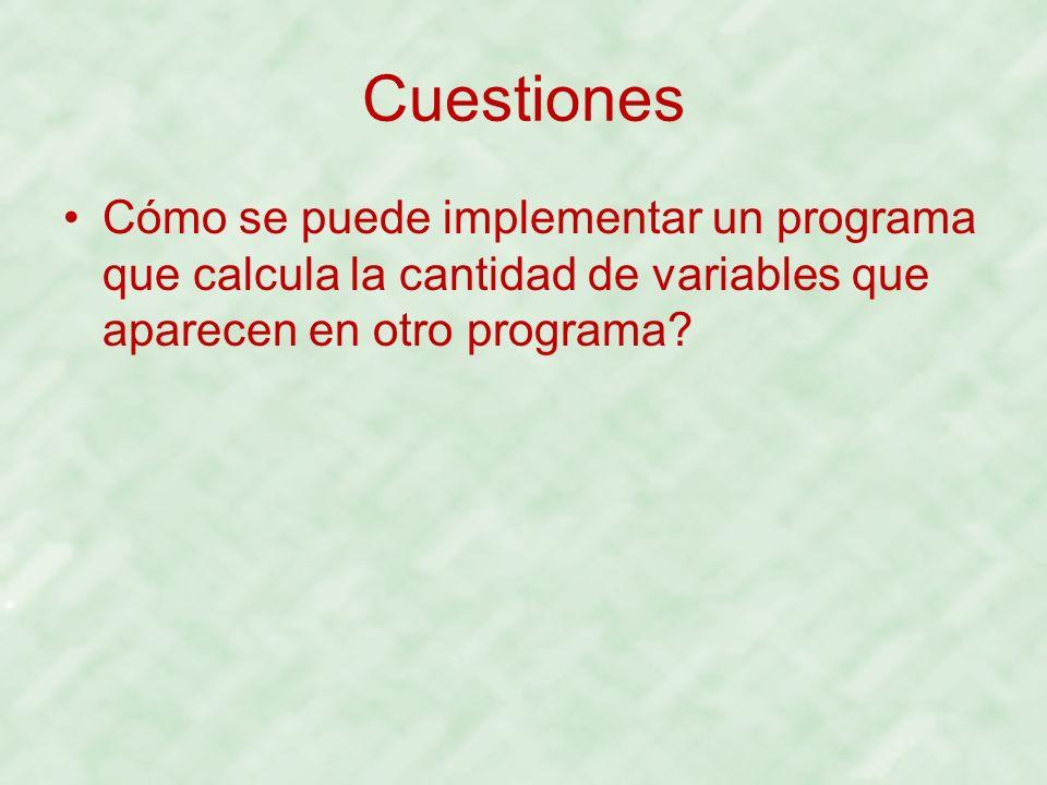 Cuestiones Cómo se puede implementar un programa que calcula la cantidad de variables que aparecen en otro programa