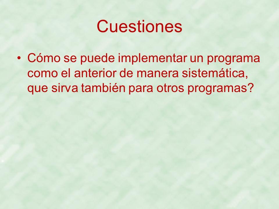Cuestiones Cómo se puede implementar un programa como el anterior de manera sistemática, que sirva también para otros programas