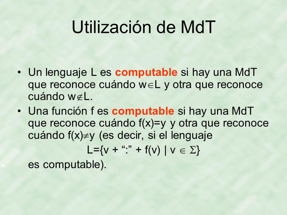 Utilización de MdT Un lenguaje L es computable si hay una MdT que reconoce cuándo wL y otra que reconoce cuándo wL.
