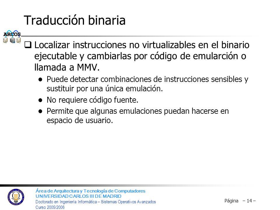 Traducción binaria Localizar instrucciones no virtualizables en el binario ejecutable y cambiarlas por código de emularción o llamada a MMV.