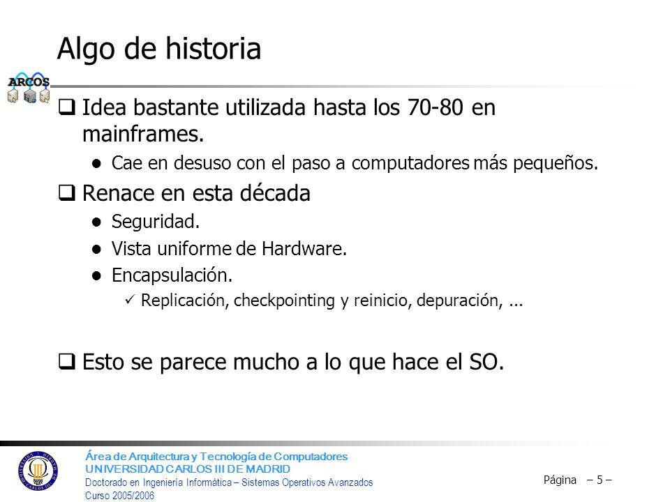 Algo de historia Idea bastante utilizada hasta los 70-80 en mainframes. Cae en desuso con el paso a computadores más pequeños.