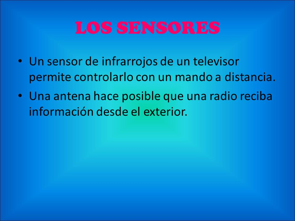 LOS SENSORES Un sensor de infrarrojos de un televisor permite controlarlo con un mando a distancia.