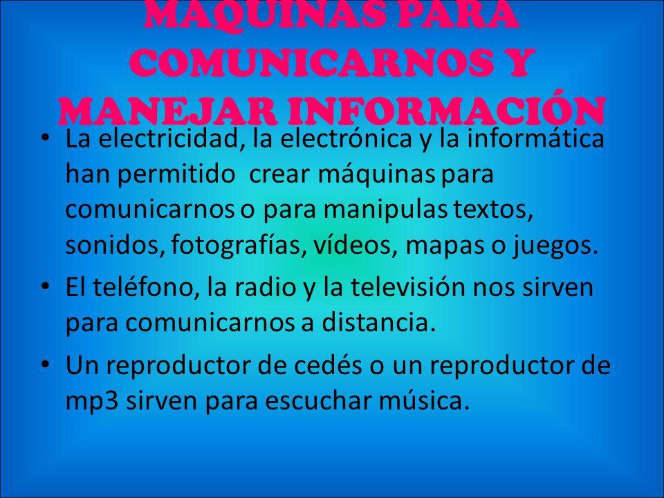 MÁQUINAS PARA COMUNICARNOS Y MANEJAR INFORMACIÓN
