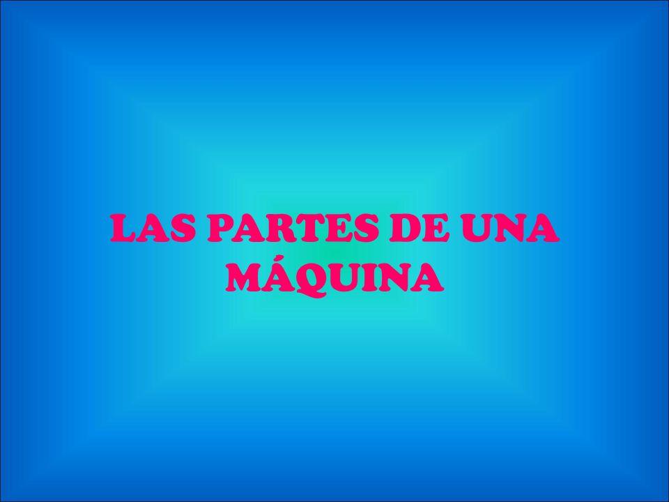 LAS PARTES DE UNA MÁQUINA