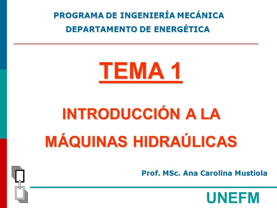 TEMA 1 INTRODUCCIÓN A LA MÁQUINAS HIDRAÚLICAS UNEFM
