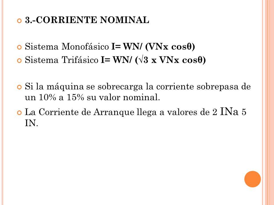 3.-CORRIENTE NOMINAL Sistema Monofásico I= WN/ (VNx cosθ) Sistema Trifásico I= WN/ (√3 x VNx cosθ)