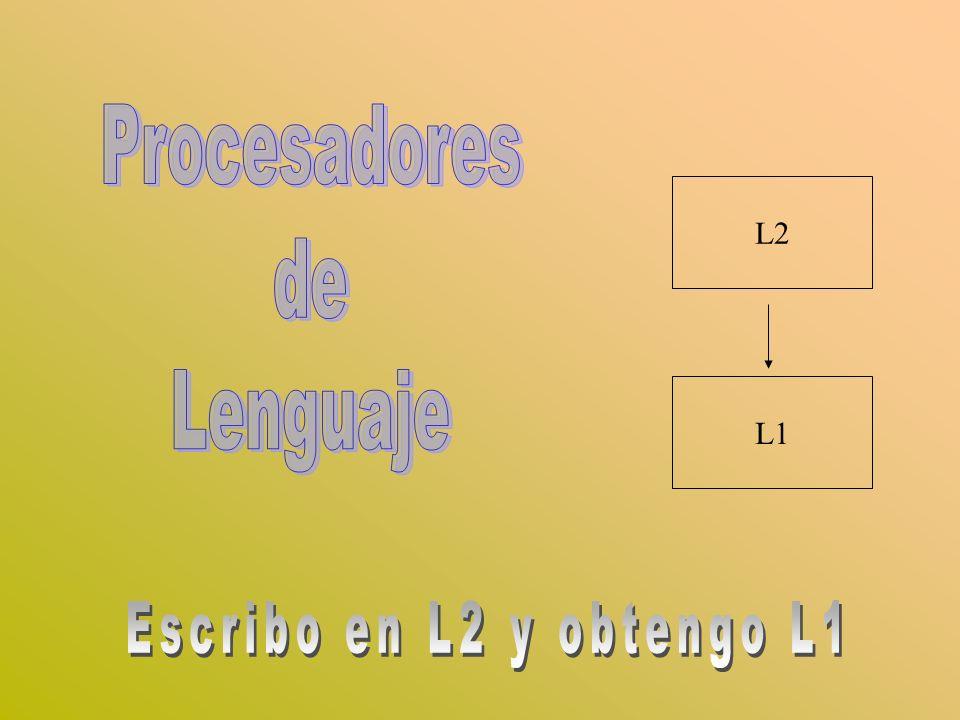 Procesadores de Lenguaje L2 L1 Escribo en L2 y obtengo L1