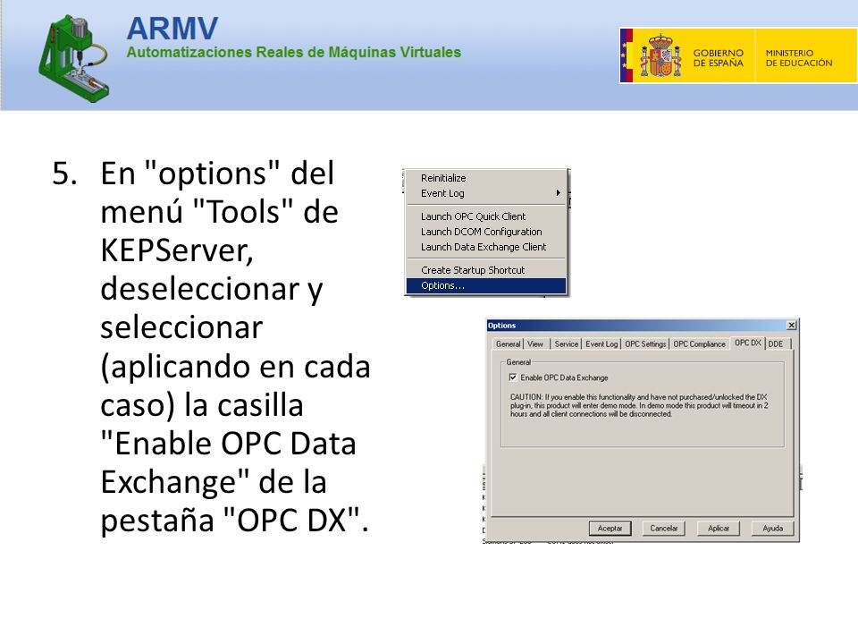 En options del menú Tools de KEPServer, deseleccionar y seleccionar (aplicando en cada caso) la casilla Enable OPC Data Exchange de la pestaña OPC DX .