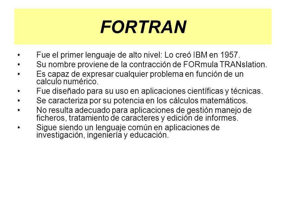 FORTRAN Fue el primer lenguaje de alto nivel: Lo creó IBM en 1957.