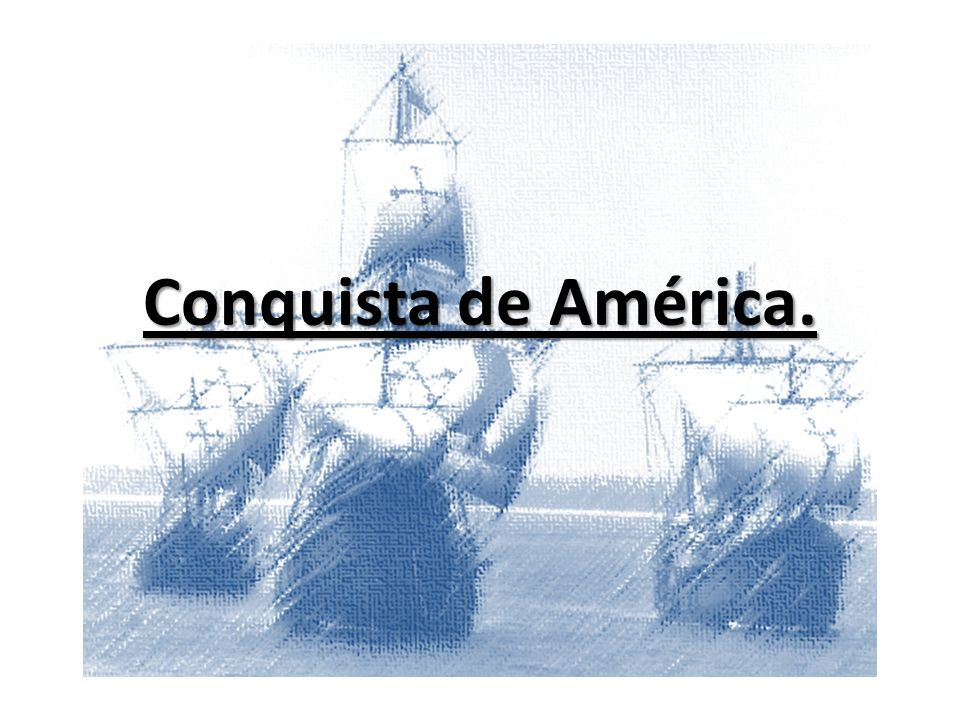 Conquista de América.