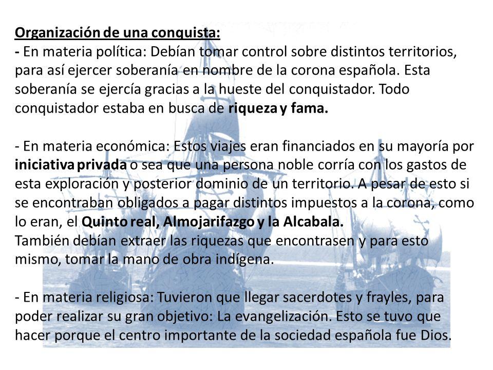 Organización de una conquista: - En materia política: Debían tomar control sobre distintos territorios, para así ejercer soberanía en nombre de la corona española.