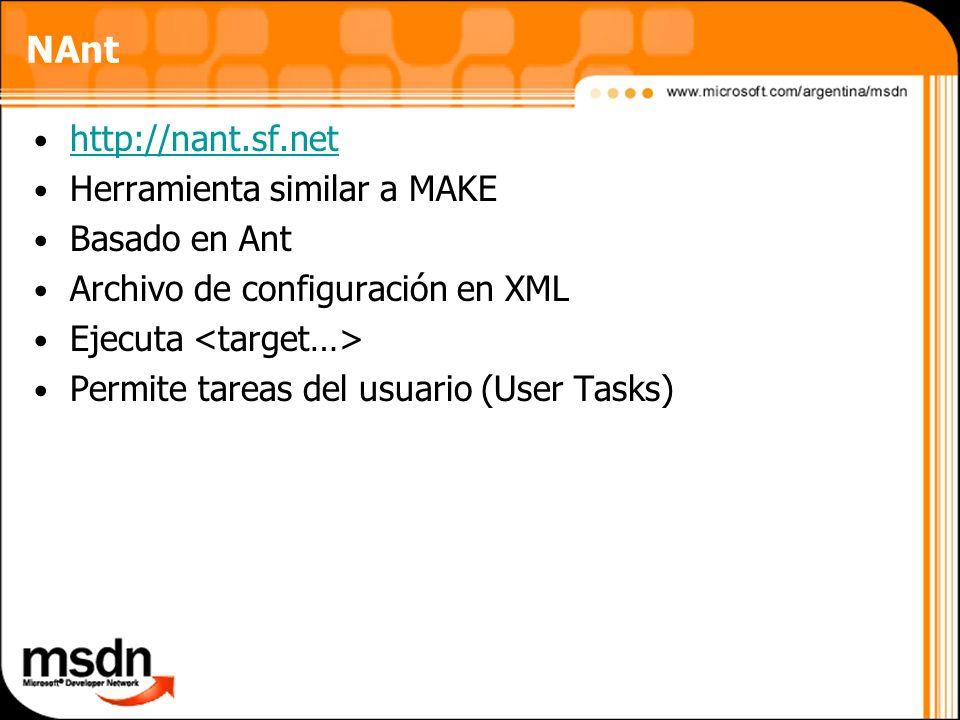 NAnt http://nant.sf.net Herramienta similar a MAKE Basado en Ant