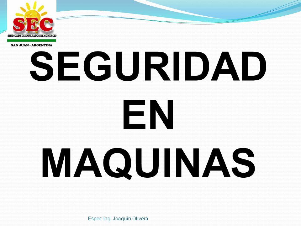 SEGURIDAD EN MAQUINAS Espec Ing. Joaquin Olivera