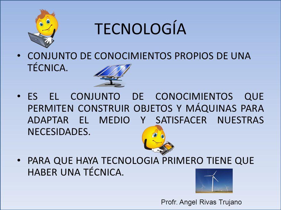 TECNOLOGÍA CONJUNTO DE CONOCIMIENTOS PROPIOS DE UNA TÉCNICA.