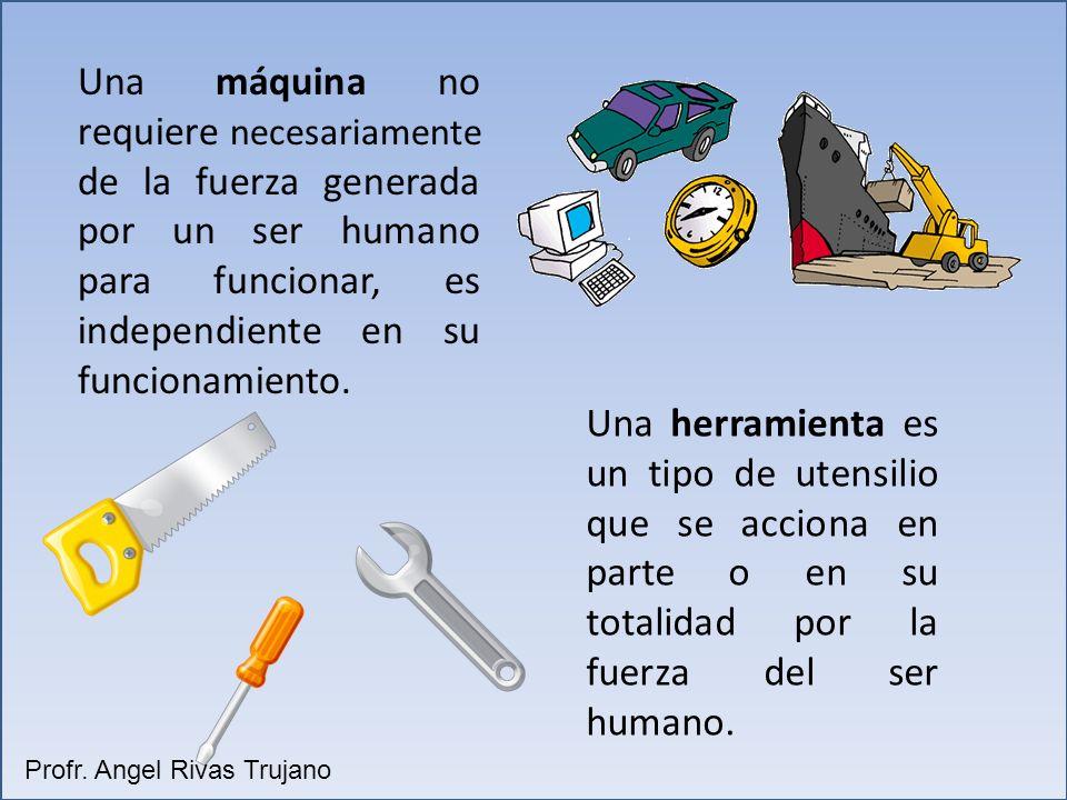 Una máquina no requiere necesariamente de la fuerza generada por un ser humano para funcionar, es independiente en su funcionamiento.