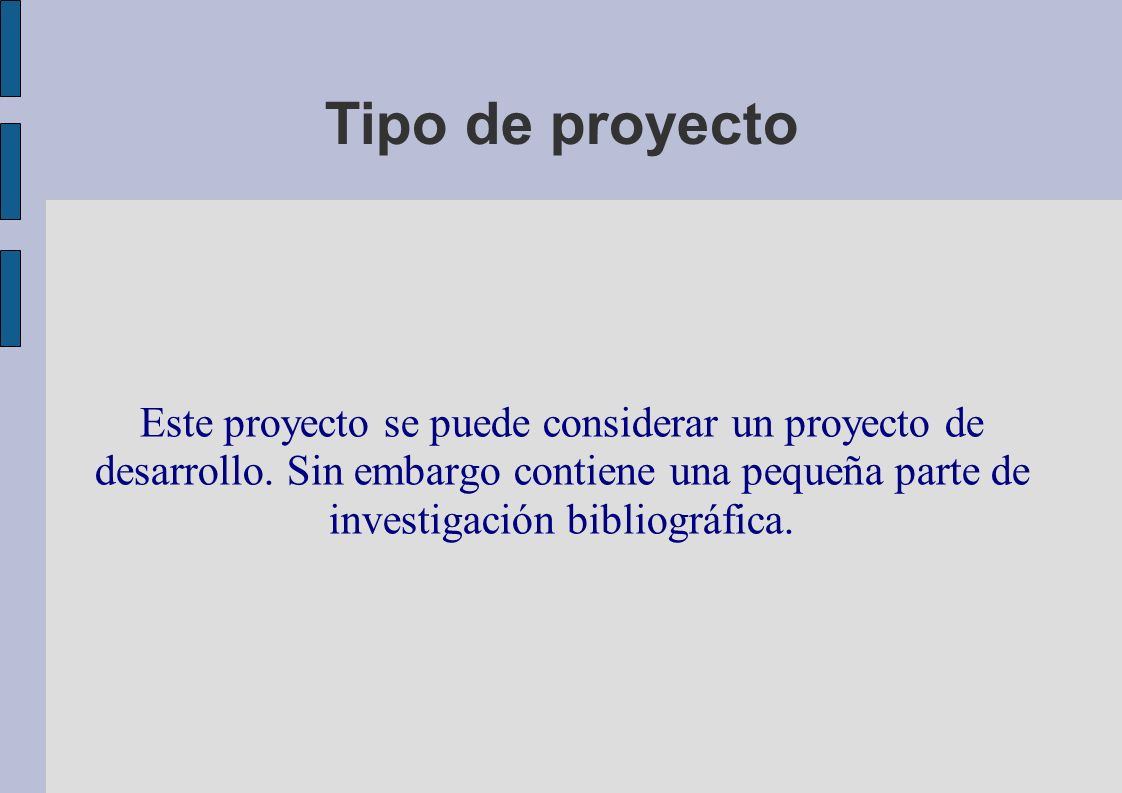 Tipo de proyecto Este proyecto se puede considerar un proyecto de desarrollo.