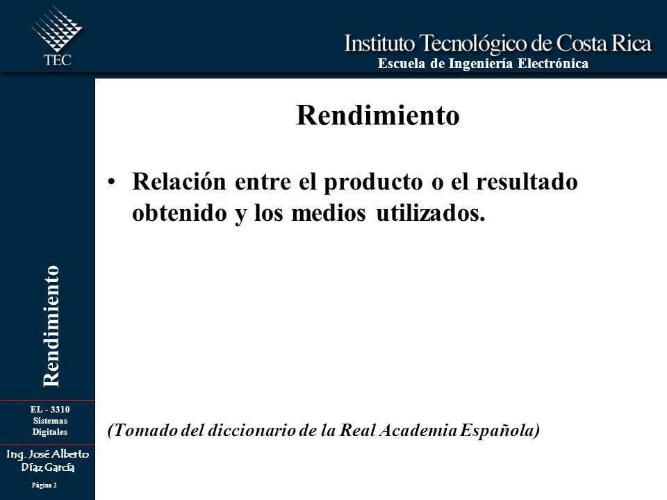 Rendimiento Relación entre el producto o el resultado obtenido y los medios utilizados.