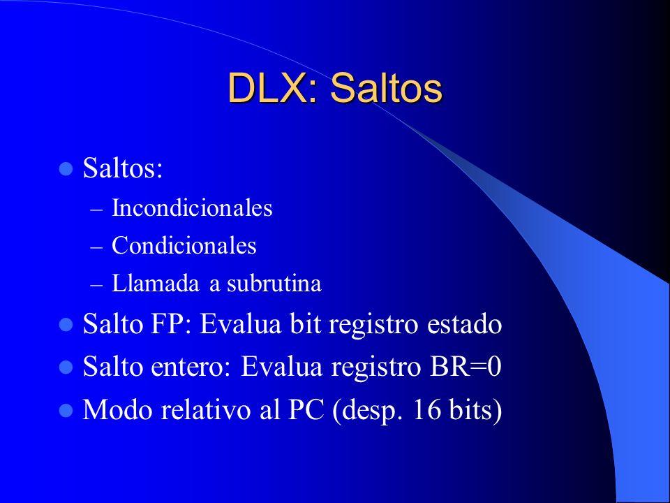 DLX: Saltos Saltos: Salto FP: Evalua bit registro estado