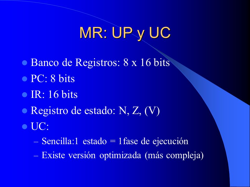 MR: UP y UC Banco de Registros: 8 x 16 bits PC: 8 bits IR: 16 bits