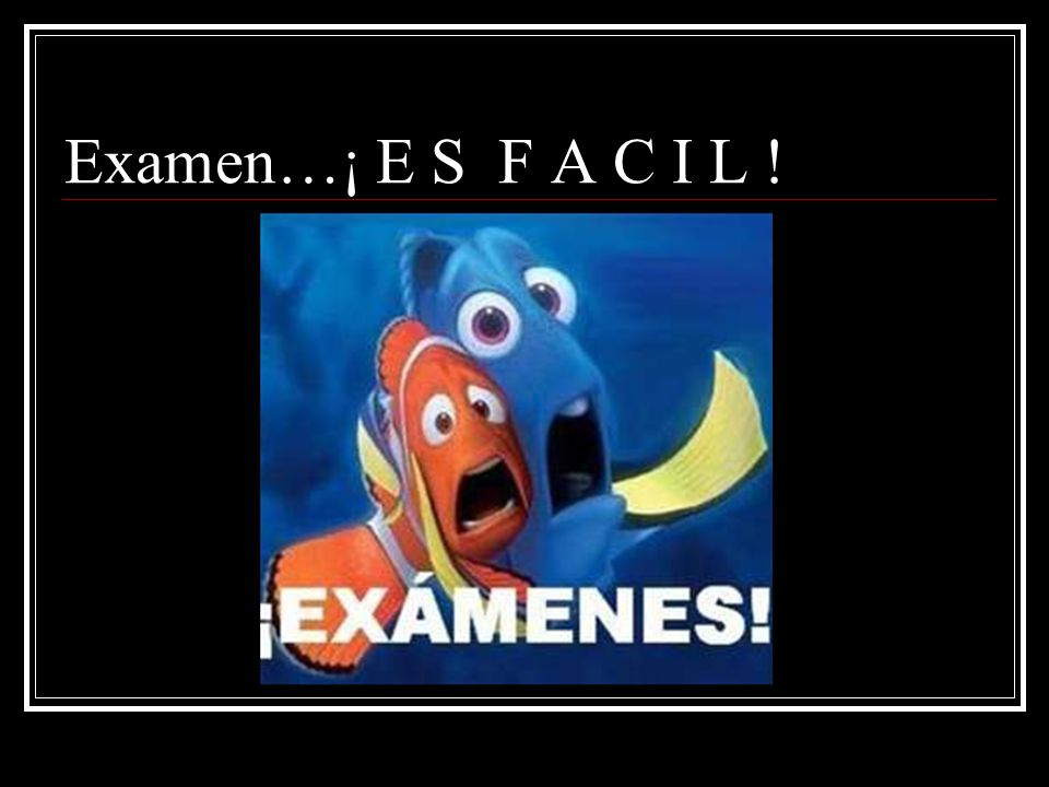 Examen…¡ E S F A C I L !
