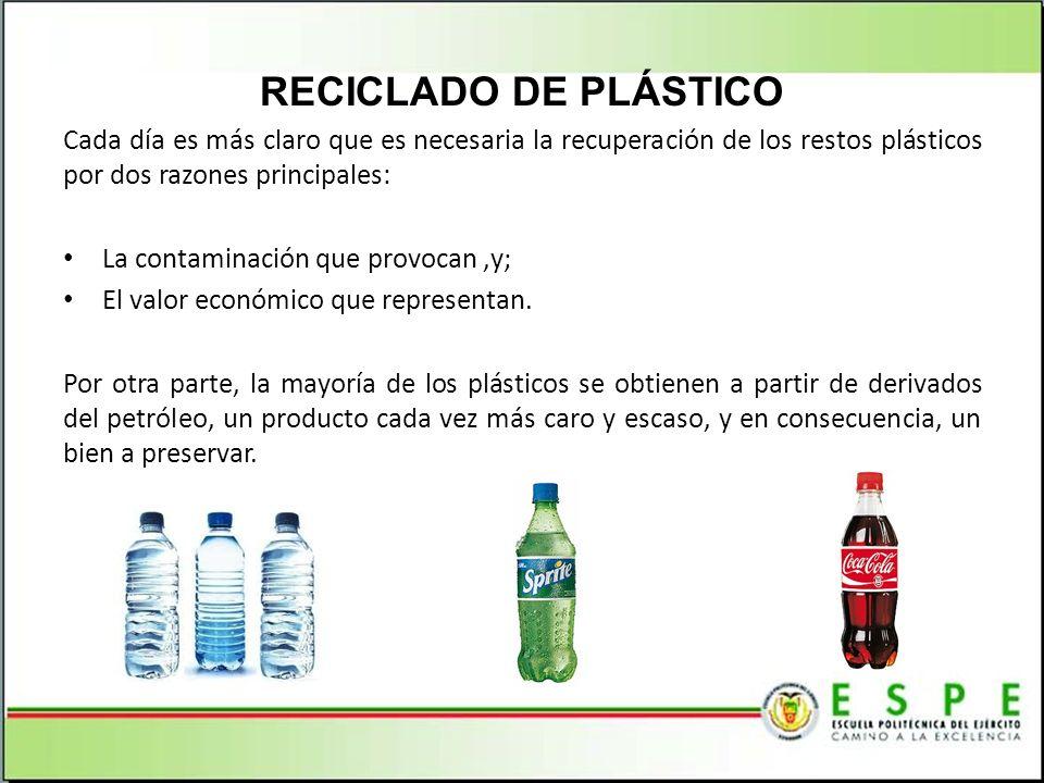 RECICLADO DE PLÁSTICO Cada día es más claro que es necesaria la recuperación de los restos plásticos por dos razones principales:
