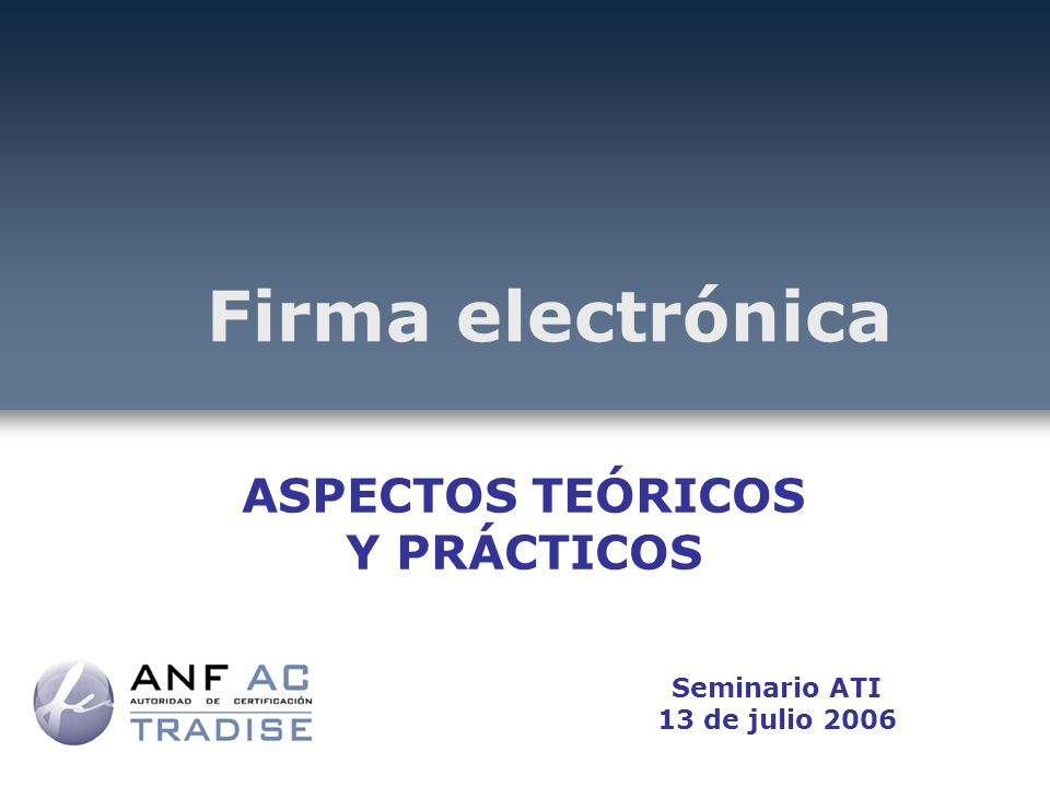 Firma electrónica ASPECTOS TEÓRICOS Y PRÁCTICOS Seminario ATI