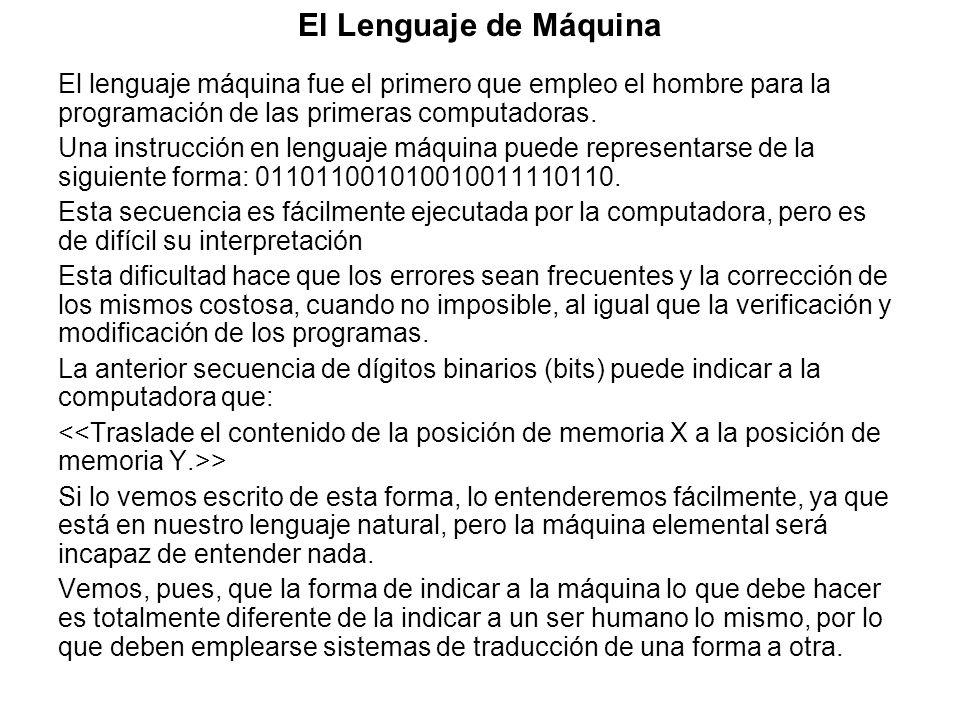 El Lenguaje de Máquina El lenguaje máquina fue el primero que empleo el hombre para la programación de las primeras computadoras.