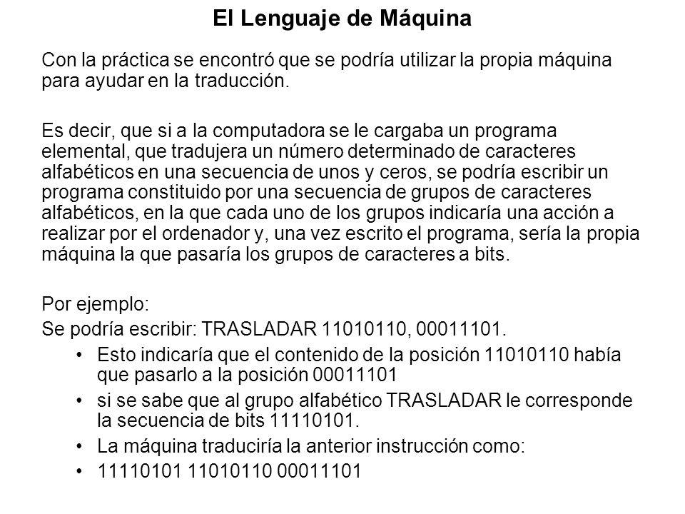 El Lenguaje de Máquina Con la práctica se encontró que se podría utilizar la propia máquina para ayudar en la traducción.