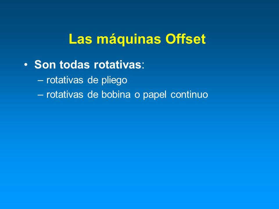 Las máquinas Offset Son todas rotativas: rotativas de pliego