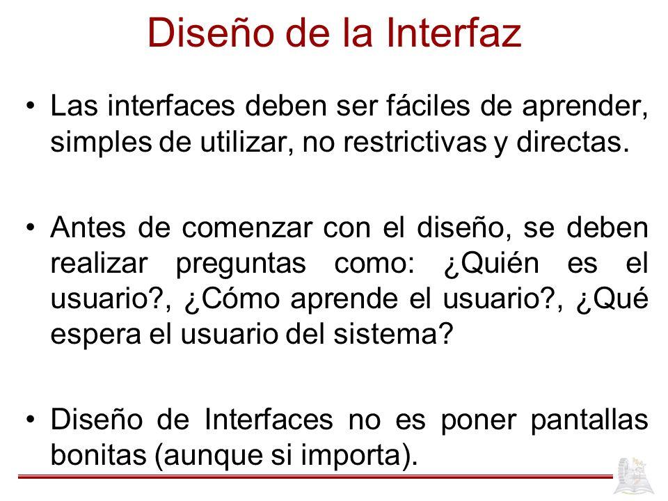 Diseño de la Interfaz Las interfaces deben ser fáciles de aprender, simples de utilizar, no restrictivas y directas.
