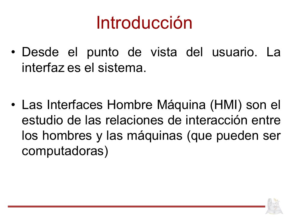Introducción Desde el punto de vista del usuario. La interfaz es el sistema.