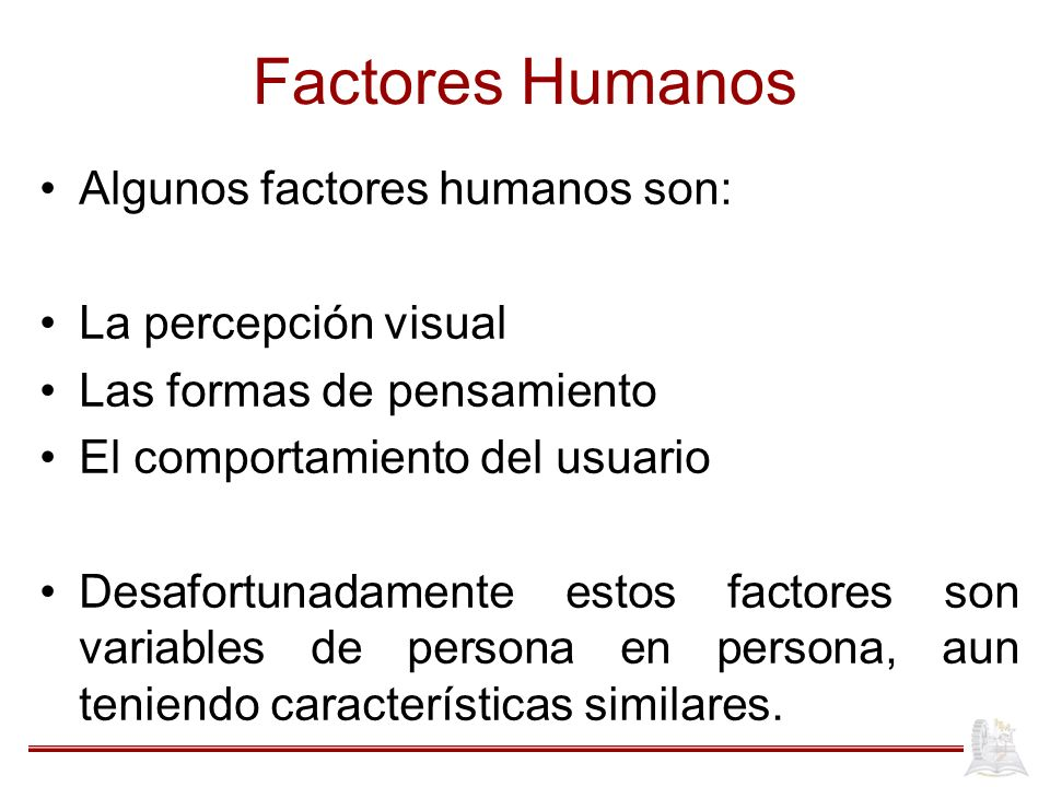 Factores Humanos Algunos factores humanos son: La percepción visual
