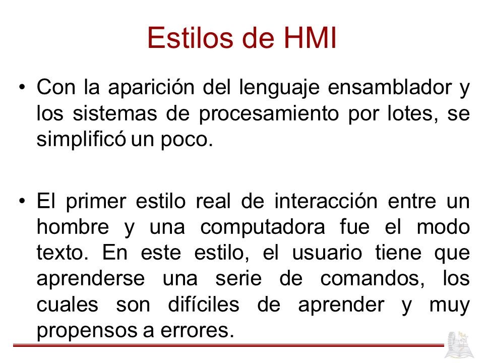 Estilos de HMI Con la aparición del lenguaje ensamblador y los sistemas de procesamiento por lotes, se simplificó un poco.