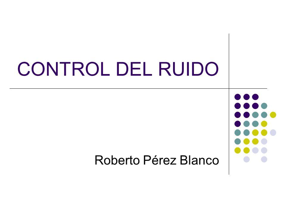 CONTROL DEL RUIDO Roberto Pérez Blanco